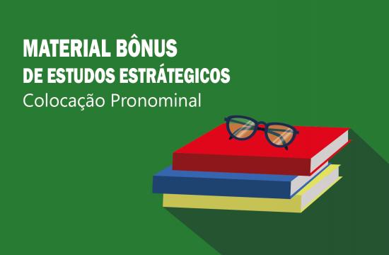 MATERIAL BÔNUS DE ESTUDOS ESTRÁTEGICOS-Colocação Pronominal