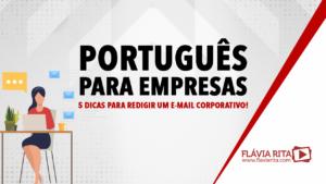 Português para empresas: 5 dicas para redigir um e-mail corporativo!