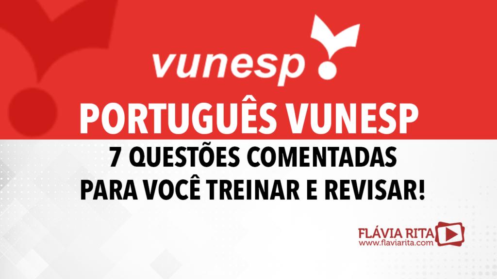 Português VUNESP - 7 questões comentadas GRATUITAS para você treinar e revisar
