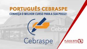 Português Cebraspe: conheça o melhor curso para a sua posse!