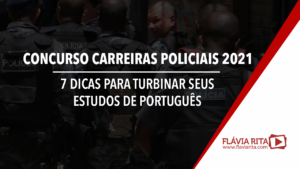 Concurso Carreiras Policiais 2021: 7 dicas para turbinar seus estudos de português