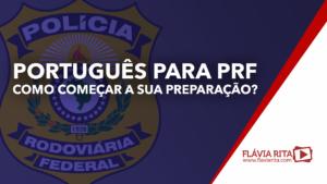 Português para PRF: como começar a sua preparação?