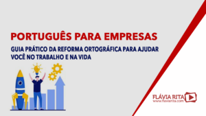 Português para empresas: guia prático da Reforma Ortográfica para ajudar você no trabalho e na vida