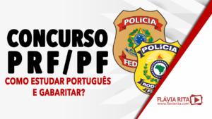 Concursos PRF e PF 2021: como estudar português e gabaritar?